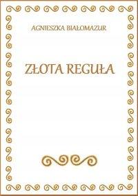 Złota Reguła - Agnieszka Białomazur - ebook