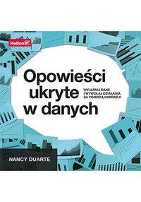 Opowieści ukryte w danych. Wyjaśnij dane i wywołaj działania za pomocą narracji - Nancy Duarte - ebook