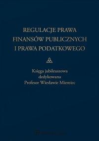 Regulacje prawa finansów publicznych i prawa podatkowego. Podsumowanie stanu obecnego i dynamika zmian. Księga jubileuszowa dedykowana profesor Wiesławie Miemiec - Barbara Adamiak - ebook