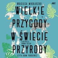 Wielkie przygody w świecie przyrody - Wojciech Mikołuszko - audiobook