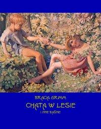 Chata w lesie i inne baśnie - Bracia Grimm - ebook