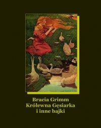 Królewna Gęsiarka i inne bajki - Bracia Grimm - ebook