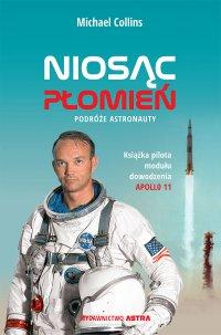 Niosąc płomień. Podróże astronauty - Michael Collins - ebook