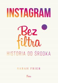 Instagram. Bez filtra - Sarah Frier - ebook