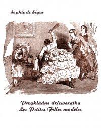 Przykładne dziewczątka. Les Petites Filles modèles - Sophie de Ségur - ebook