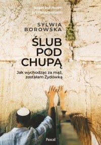 Ślub pod chupą. Jak wychodząc za mąż, zostałam Żydówką - Sylwia Borowska - ebook
