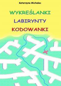 Wykreślanki labirynty kodowanki - Katarzyna Michalec - ebook