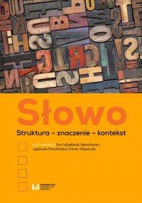 Słowo. Struktura – znaczenie – kontekst - Ewa Szkudlarek-Śmiechowicz - ebook