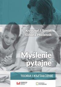 Myślenie pytajne. Teoria i kształcenie - Krzysztof J. Szmidt - ebook