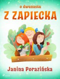 O dwunastu z Zapiecka - Janina Porazinska - ebook