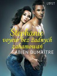 Stephanie, voyeur bez żadnych zahamowań - Fabien Dumaître - ebook