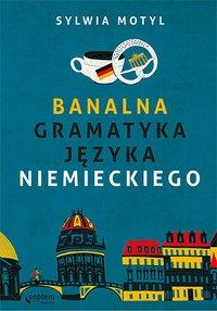 Banalna gramatyka języka niemieckiego - Sylwia Motyl - ebook