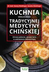 Kuchnia według zasad Tradycyjnej Medycyny Chińskiej. Zdrowe jedzenie, zdrowe życie w uzdrawianiu holistycznym - Georg Weidinger - ebook