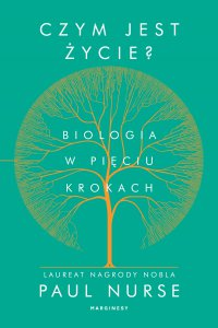 Czym jest życie. Biologia w pięciu krokach - Sir Paul Nurse - ebook