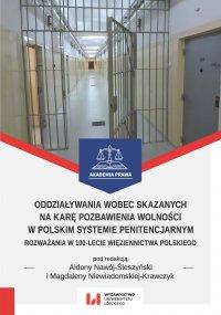 Oddziaływania wobec skazanych na karę pozbawienia wolności w polskim systemie penitencjarnym. Rozważania w 100-lecie więziennictwa polskiego - Aldona Nawój-Śleszyński - ebook