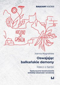 Oswajając bałkańskie demony. Rzecz o Serbii. Dyskursywne konstruowanie serbskiej tożsamości narodowej - Joanna Wygnańska - ebook