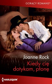 Kiedy cię dotykam, płonę - Joanne Rock - ebook