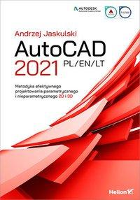 AutoCAD 2021 PL/EN/LT. Metodyka efektywnego projektowania parametrycznego i nieparametrycznego 2D i 3D - Andrzej Jaskulski - ebook