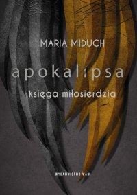 Apokalipsa. Księga miłosierdzia - Maria Elżbieta Miduch - ebook