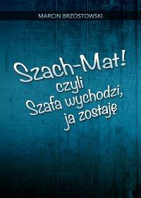 Szach-Mat! czyli Szafa wychodzi, ja zostaję - Marcin Brzostowski - ebook