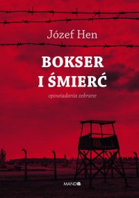 Bokser i śmierć. Opowiadania zebrane - Józef Hen - ebook
