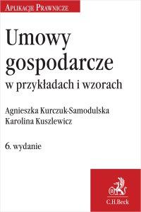 Umowy gospodarcze w przykładach i wzorach. Wydanie 6 - Agnieszka Kurczuk-Samodulska - ebook