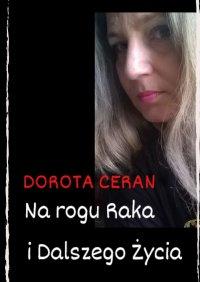 Narogu Raka iDalszego Życia - Dorota Ceran - ebook