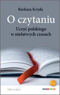 O czytaniu. Uczyć polskiego w niełatwych czasach - Barbara Kryda - ebook