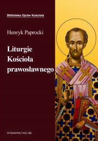 Liturgie Kościoła Prawosławnego - Ks. Henryk Paprocki - ebook