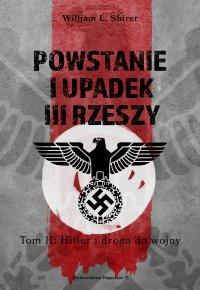 Powstanie i upadek III Rzeszy. Tom II: Hitler i droga do wojny - William L. Shirer - ebook
