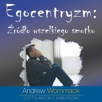 Egocentryzm: źródło wszelkiego smutku - Andrew Wommack - audiobook