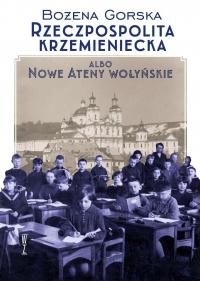 Rzeczpospolita Krzemieniecka albo Nowe Ateny wołyńskie - Bożena Gorska - ebook