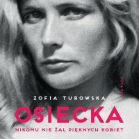 Osiecka. Nikomu nie żal pięknych kobiet - Zofia Turowska - audiobook