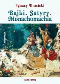 Bajki, Satyry, Monachomachia - Ignacy Krasicki - ebook