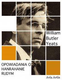 Opowiadania o Hanrahanie Rudym - William Butler Yeats - ebook