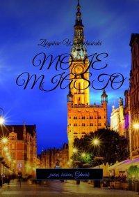 Moje miasto - Zbigniew Wojciechowski - ebook