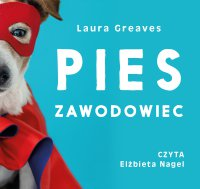 Pies zawodowiec. Opowieści o czworonogach, które żadnej pracy się nie boją - Laura Greaves - audiobook
