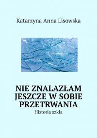Nieznalazłam jeszcze wsobie przetrwania - Katarzyna Lisowska - ebook