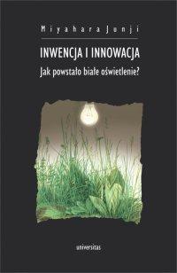 Inwencja i innowacja. Jak powstało białe oświetlenie? - Miyahara Junji - ebook