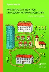 Prasa lokalna w relacjach z kluczowymi aktorami społecznymi. Studia przypadków - Sylwia Męcfal - ebook