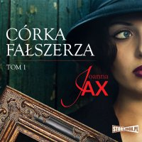 Córka fałszerza. Tom 1 - Joanna Jax - audiobook
