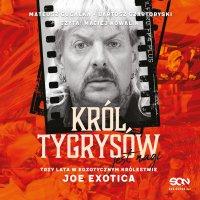 Król Tygrysów jest nagi. Trzy lata w egzotycznym królestwie Joe Exotica - Bartosz Czartoryski - audiobook