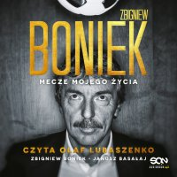Zbigniew Boniek. Mecze mojego życia - Zbigniew Boniek - audiobook
