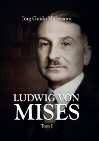 Ludwig von Mises. Tom I - Jörg Guido Hülsmann - ebook