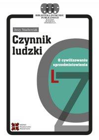 Czynnik ludzki. O cywilizowaniu uprzedmiotowienia - Jerzy Stachowiak - ebook