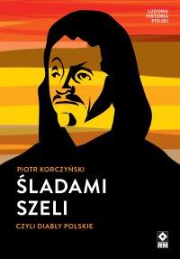 Śladami Szeli - Piotr Korczyński - ebook