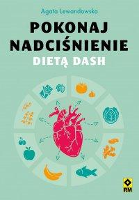 Pokonaj nadciśnienie dietą DASH - Agata Lewandowska - ebook