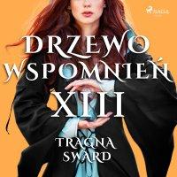 Drzewo Wspomnień 13: Tragna Sward - Magdalena Lewandowska - audiobook