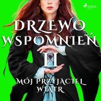 Drzewo Wspomnień 2: Mój przyjaciel wiatr - Magdalena Lewandowska - audiobook