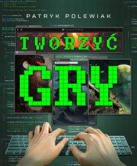 Tworzyć gry - Patryk Polewiak - ebook